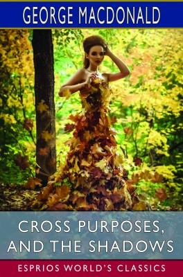 Cross Purposes, and The Shadows (Esprios Classics)