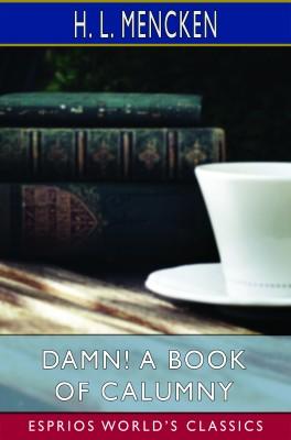 Damn! A Book of Calumny (Esprios Classics)