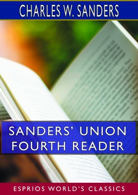 Sanders' Union Fourth Reader (Esprios Classics)