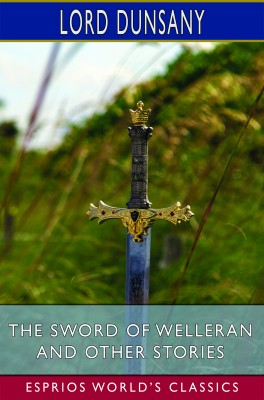 The Sword of Welleran and Other Stories (Esprios Classics)