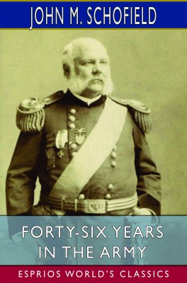 Forty-Six Years in the Army (Esprios Classics)
