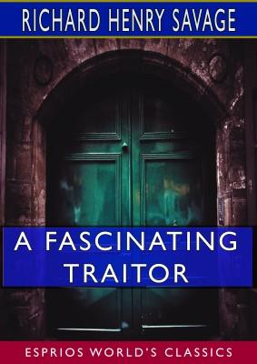 A Fascinating Traitor (Esprios Classics)
