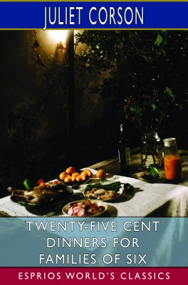 Twenty-Five Cent Dinners for Families of Six (Esprios Classics)