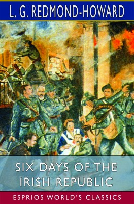 Six Days of the Irish Republic (Esprios Classics)