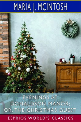 Evenings at Donaldson Manor; or, The Christmas Guest (Esprios Classics)