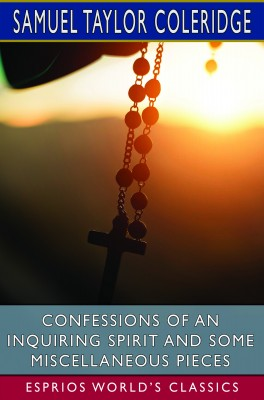 Confessions of an Inquiring Spirit and Some Miscellaneous Pieces (Esprios Classics)
