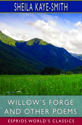Willow's Forge and Other Poems (Esprios Classics)