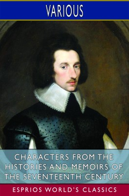 Characters from the Histories and Memoirs of the Seventeenth Century (Esprios Classics)