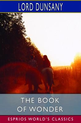 The Book of Wonder (Esprios Classics)