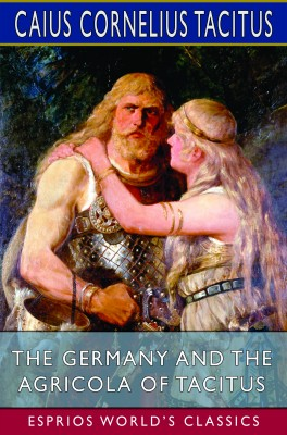 The Germany and the Agricola of Tacitus (Esprios Classics)