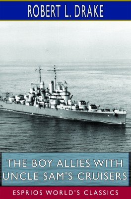 The Boy Allies with Uncle Sam's Cruisers (Esprios Classics)