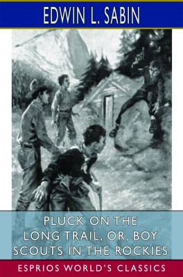 Pluck on the Long Trail, or, Boy Scouts in the Rockies (Esprios Classics)
