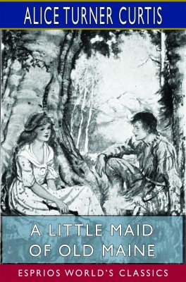 A Little Maid of Old Maine (Esprios Classics)