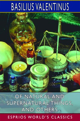 Of Natural and Supernatural Things, and Others (Esprios Classics)
