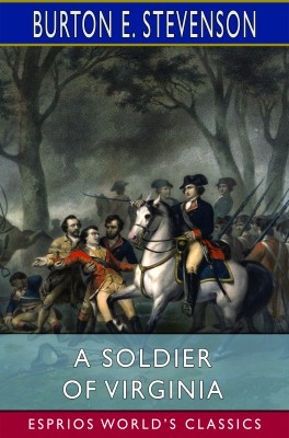 A Soldier of Virginia (Esprios Classics)