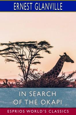 In Search of the Okapi (Esprios Classics)