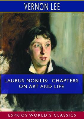 Laurus Nobilis: Chapters on Art and Life (Esprios Classics)