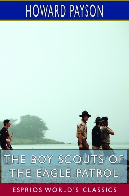 The Boy Scouts of the Eagle Patrol (Esprios Classics)