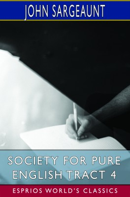 Society for Pure English Tract 4 (Esprios Classics)