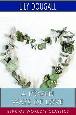 A Dozen Ways of Love (Esprios Classics)