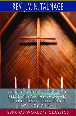 History and Ecclesiastical Relations of the Churches of the Presbyterial Order (Esprios Classics)