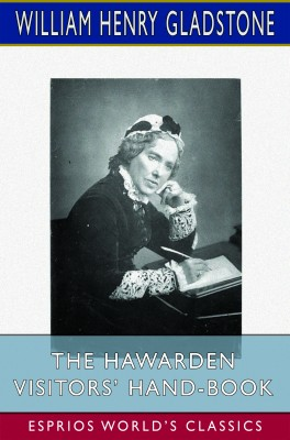 The Hawarden Visitors' Hand-Book (Esprios Classics)