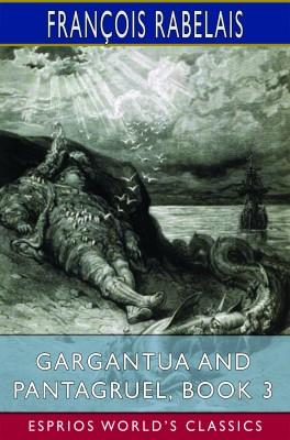 Gargantua and Pantagruel, Book 3 (Esprios Classics)