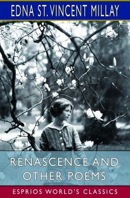 Renascence and Other Poems (Esprios Classics)