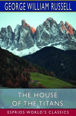 The House of the Titans (Esprios Classics)