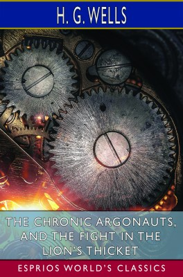 The Chronic Argonauts, and The Fight in the Lion's Thicket (Esprios Classics)