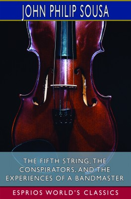 The Fifth String, The Conspirators, and The Experiences of a Bandmaster (Esprios Classics)