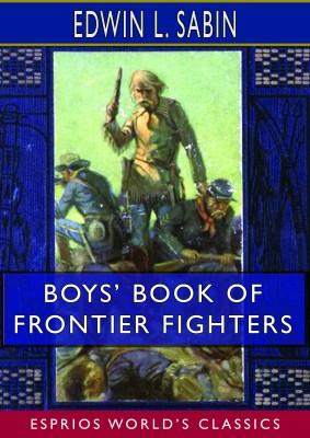 Boys' Book of Frontier Fighters (Esprios Classics)