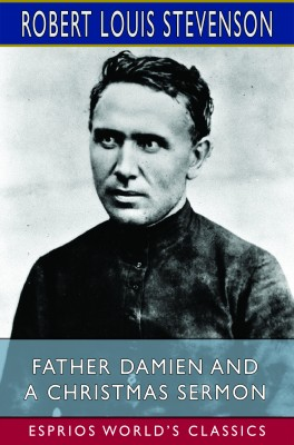 Father Damien and A Christmas Sermon (Esprios Classics)