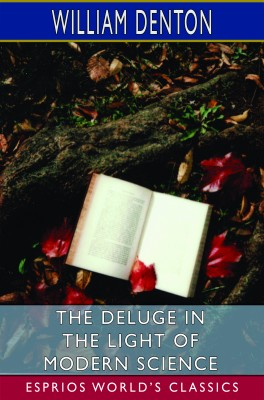 The Deluge in the Light of Modern Science (Esprios Classics)