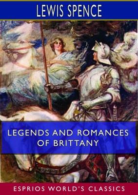 Legends and Romances of Brittany (Esprios Classics)