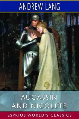 Aucassin and Nicolete (Esprios Classics)