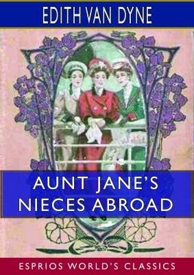 Aunt Jane's Nieces Abroad (Esprios Classics)