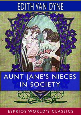 Aunt Jane's Nieces in Society (Esprios Classics)