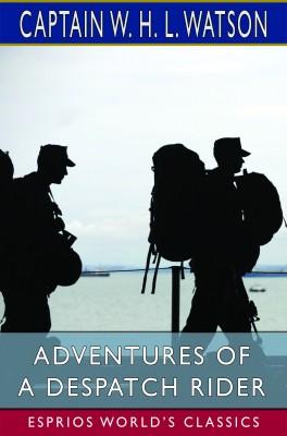 Adventures of a Despatch Rider (Esprios Classics)