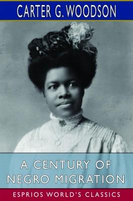 A Century of Negro Migration (Esprios Classics)
