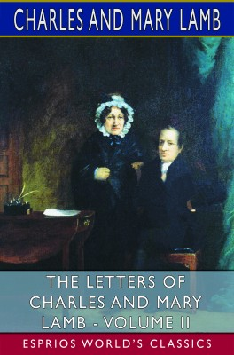 The Letters of Charles and Mary Lamb - Volume II (Esprios Classics)