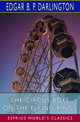 The Circus Boys on the Flying Rings (Esprios Classics)