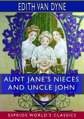 Aunt Jane's Nieces and Uncle John (Esprios Classics)