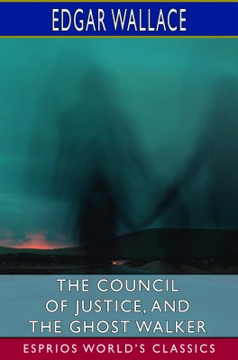The Council of Justice, and The Ghost Walker (Esprios Classics)