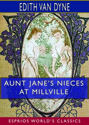 Aunt Jane's Nieces at Millville (Esprios Classics)
