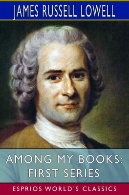 Among My Books: First Series (Esprios Classics)