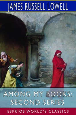 Among My Books: Second Series (Esprios Classics)