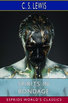 Spirits in Bondage (Esprios Classics)
