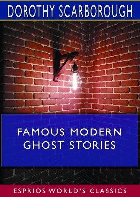 Famous Modern Ghost Stories  (Esprios Classics)