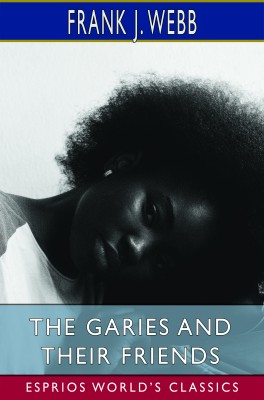 The Garies and Their Friends (Esprios Classics)